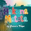 Hakuna Matata [Juice'n Vape]
